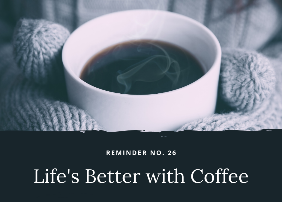 Life's Better with Coffee